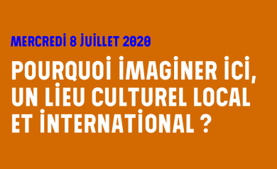 Pourquoi imaginer ici, un lieu culturel local et international ?